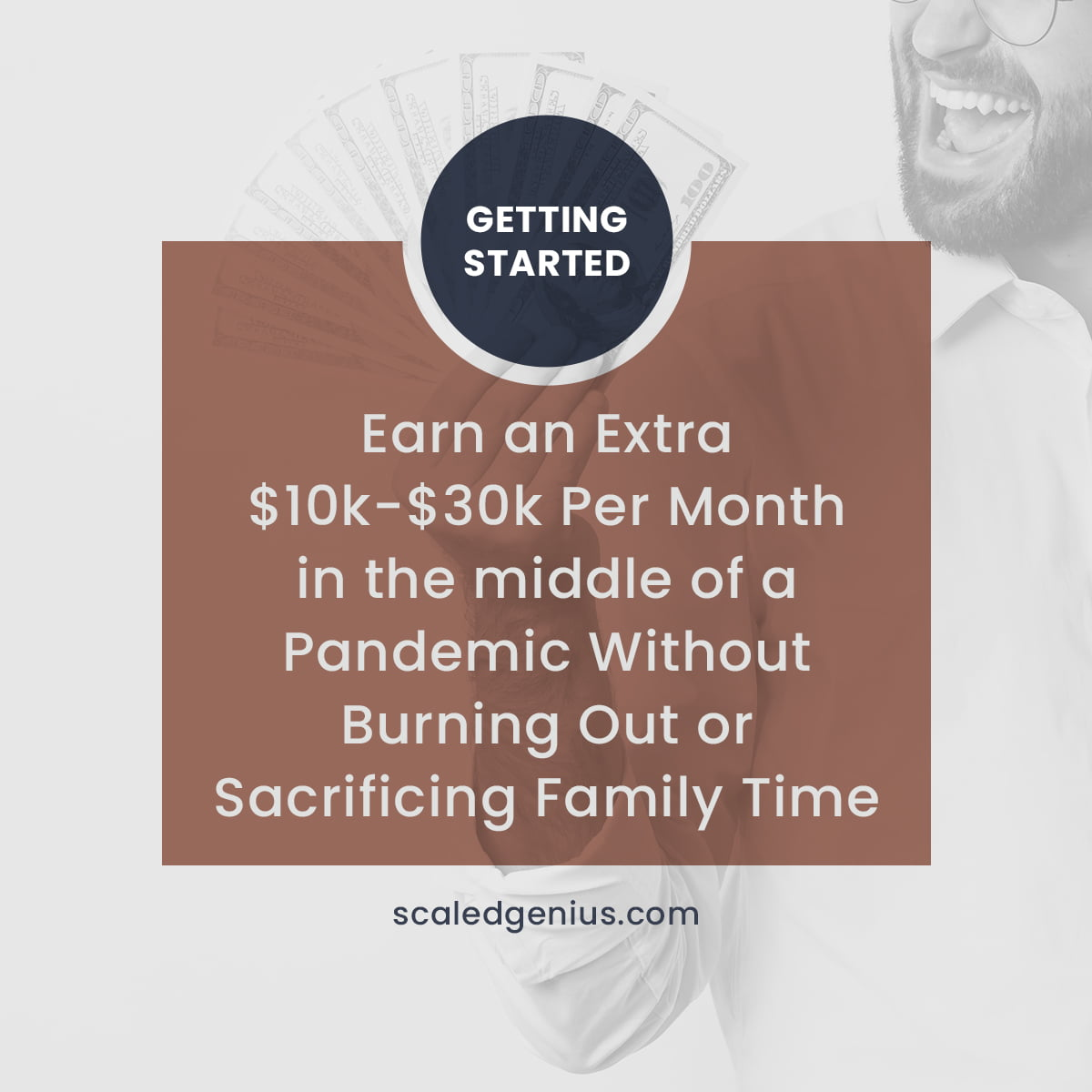 Earn an Extra $10k-$30k per Month in the Middle of a Pandemic Without Burning Out or Sacrificing Family Time