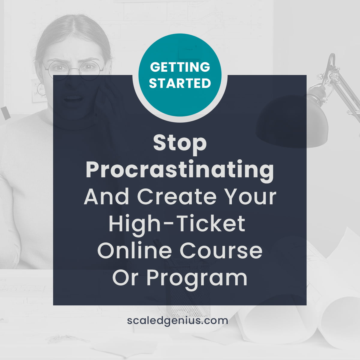 Stop Procrastinating and Create Your High-Ticket Online Course or Program